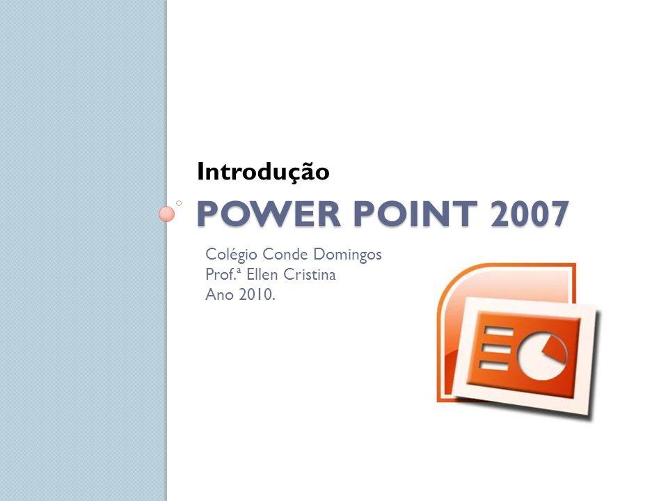 POWER POINT 2007 Introdução Colégio Conde Domingos