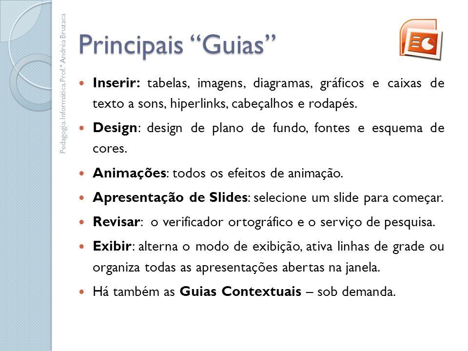 Principais Guias Inserir: tabelas, imagens, diagramas, gráficos e caixas de texto a sons, hiperlinks, cabeçalhos e rodapés.