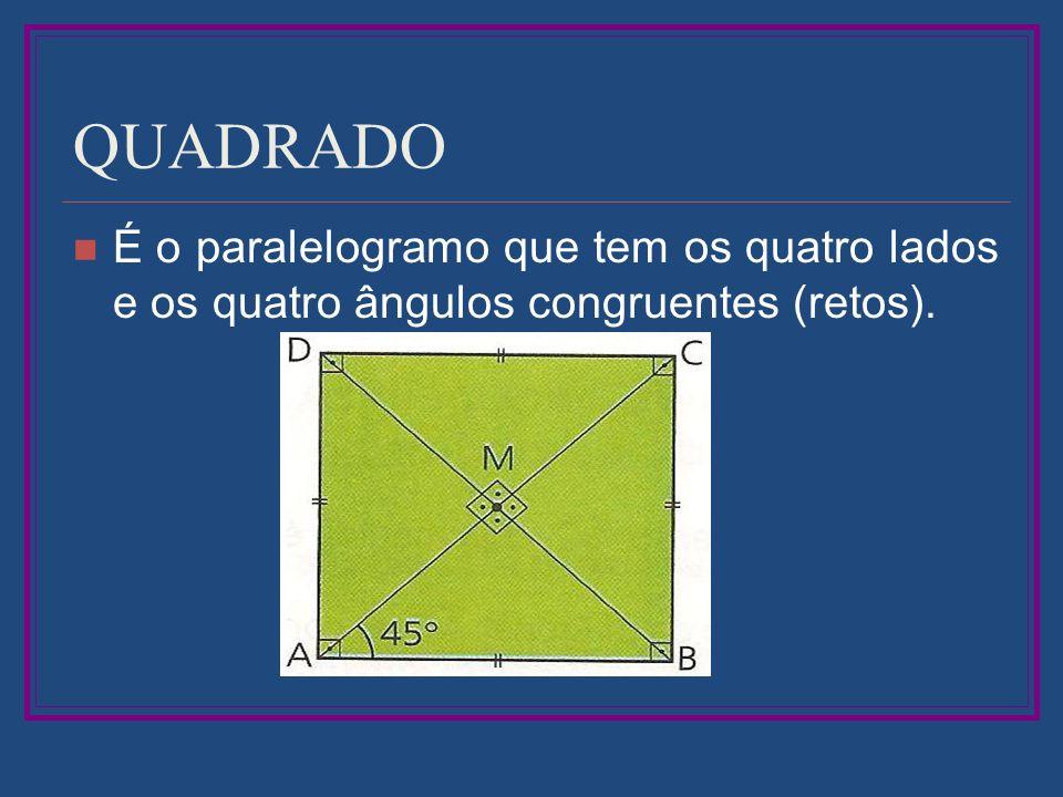 QUADRADO É o paralelogramo que tem os quatro lados e os quatro ângulos congruentes (retos).