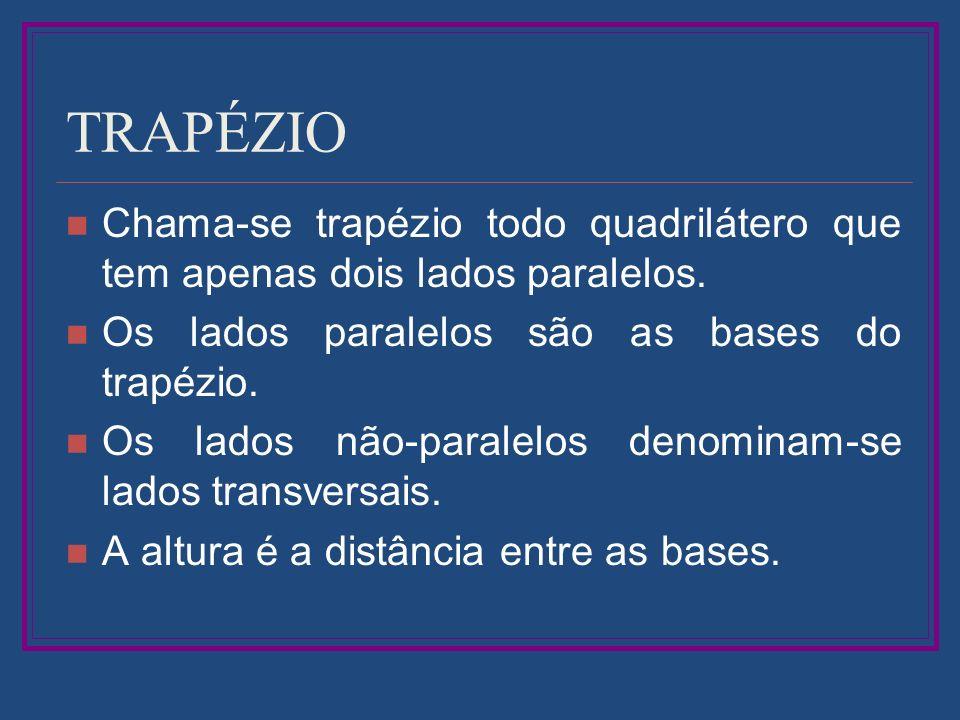 TRAPÉZIO Chama-se trapézio todo quadrilátero que tem apenas dois lados paralelos. Os lados paralelos são as bases do trapézio.