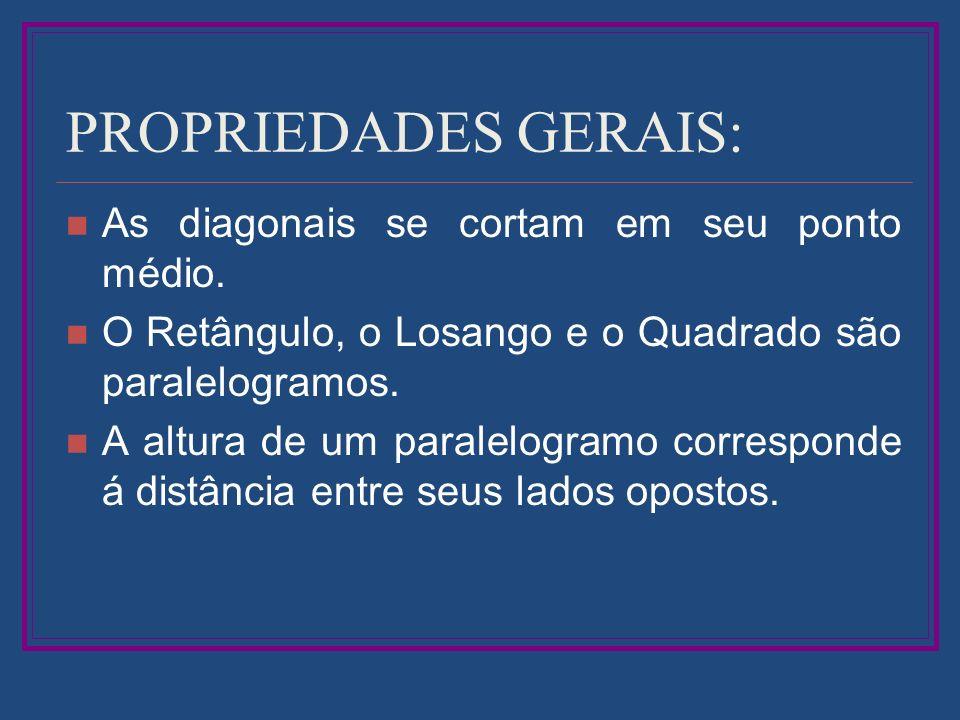 PROPRIEDADES GERAIS: As diagonais se cortam em seu ponto médio.