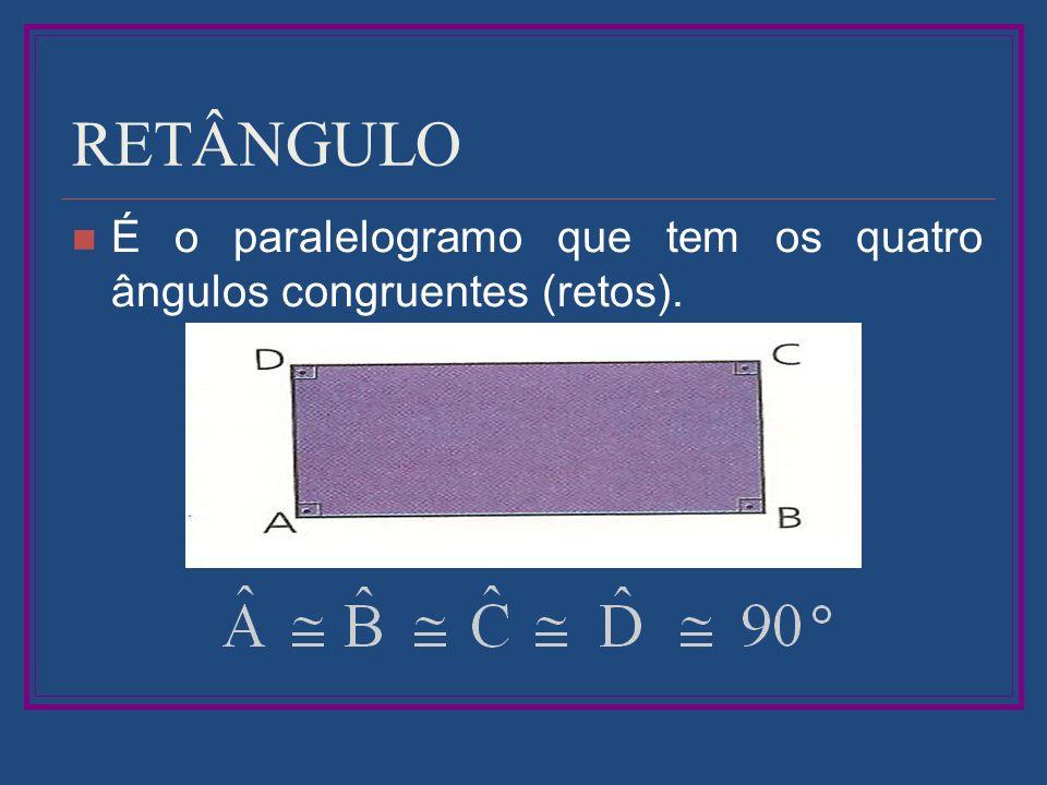 RETÂNGULO É o paralelogramo que tem os quatro ângulos congruentes (retos).