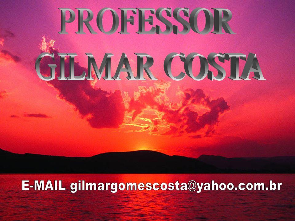 E-MAIL gilmargomescosta@yahoo.com.br