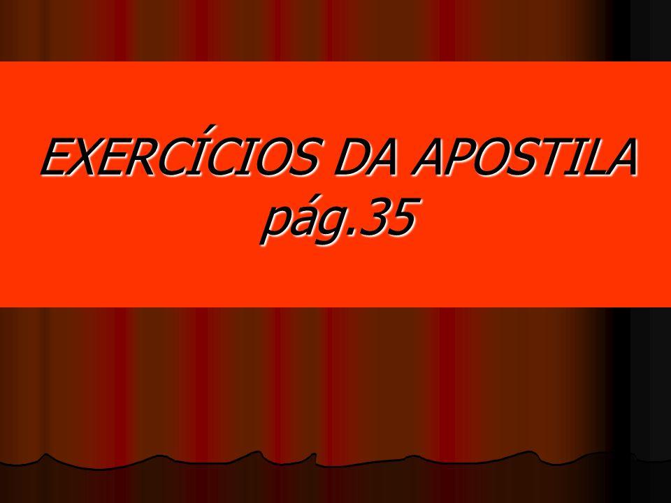 EXERCÍCIOS DA APOSTILA pág.35