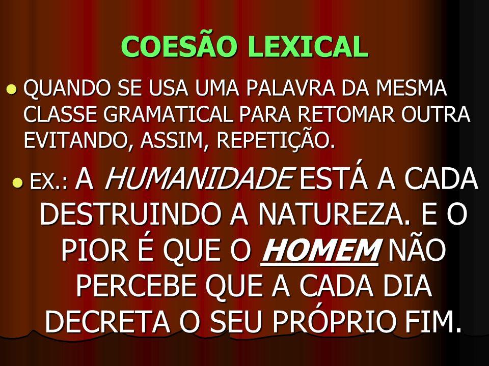 COESÃO LEXICAL QUANDO SE USA UMA PALAVRA DA MESMA CLASSE GRAMATICAL PARA RETOMAR OUTRA EVITANDO, ASSIM, REPETIÇÃO.