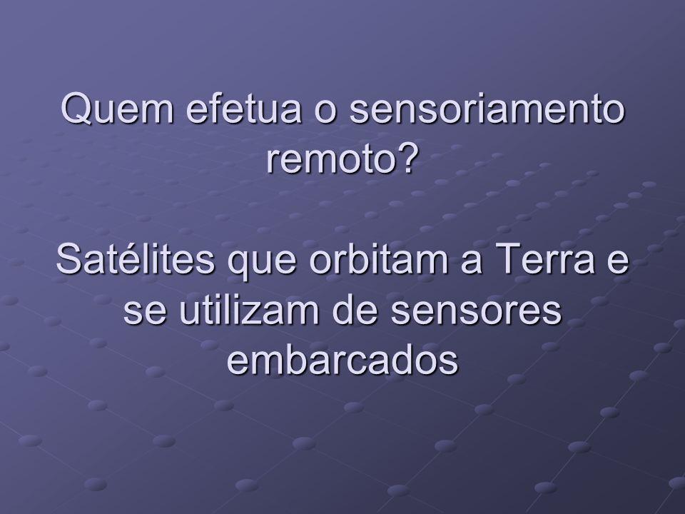 Quem efetua o sensoriamento remoto