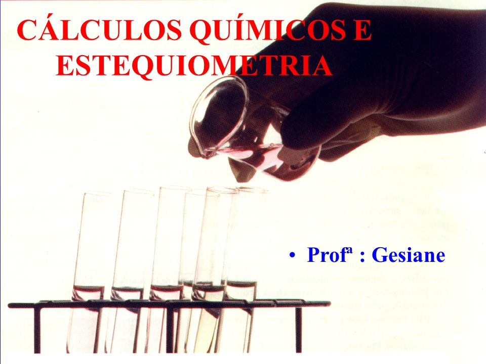 CÁLCULOS QUÍMICOS E ESTEQUIOMETRIA
