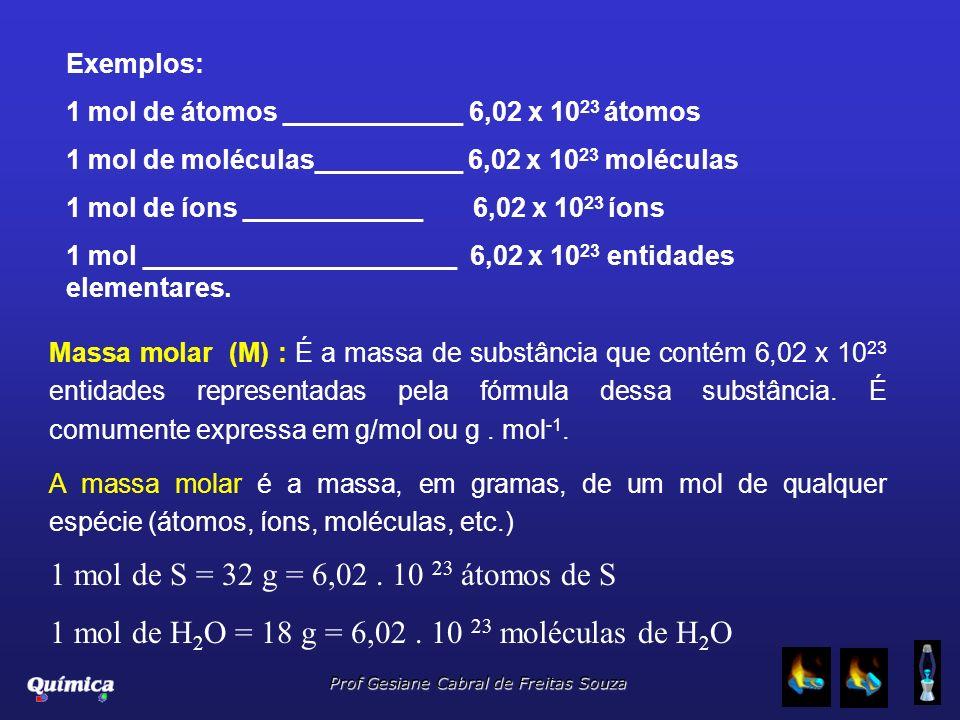 1 mol de H2O = 18 g = 6,02 . 10 23 moléculas de H2O
