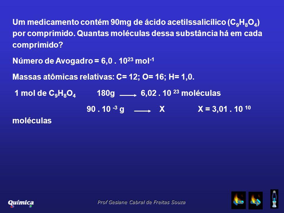 Um medicamento contém 90mg de ácido acetilssalicílico (C9H8O4) por comprimido. Quantas moléculas dessa substância há em cada comprimido