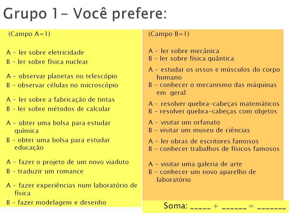 Grupo 1- Você prefere: Soma: _____ + ______ = _______ (Campo A=1)