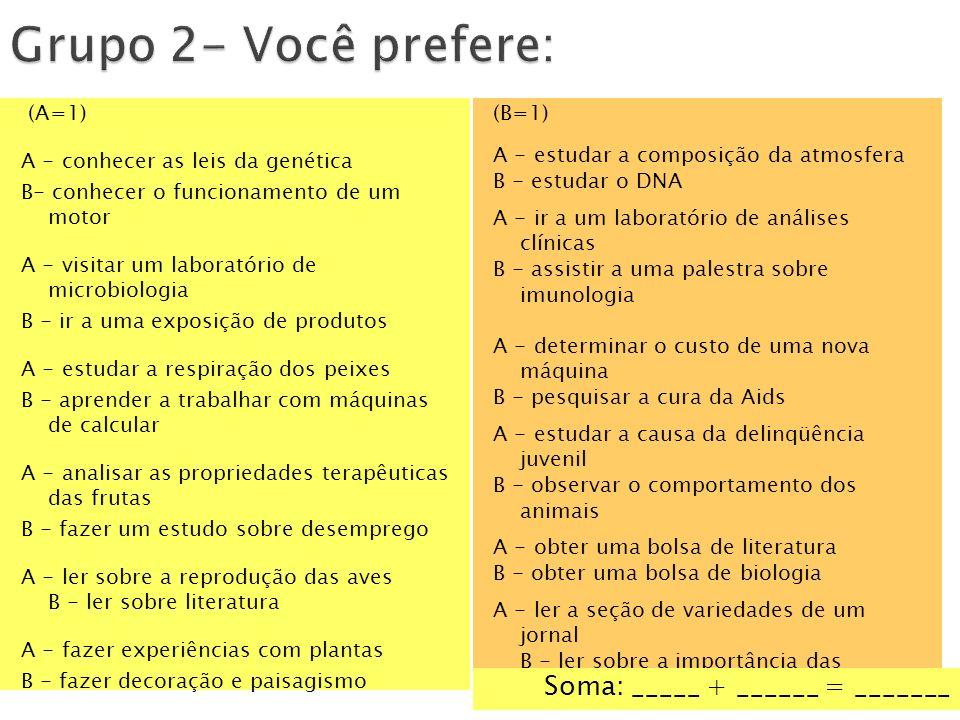 Grupo 2- Você prefere: Soma: _____ + ______ = _______ (A=1)