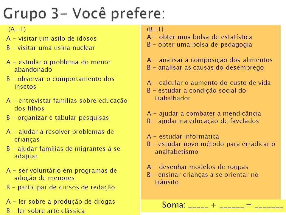 Grupo 3- Você prefere: Soma: _____ + ______ = _______ (A=1)