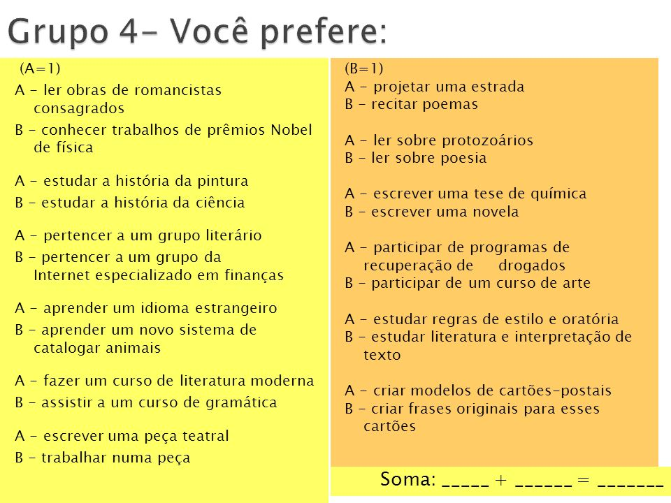 Grupo 4- Você prefere: Soma: _____ + ______ = _______ (A=1)