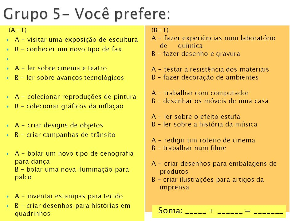 Grupo 5- Você prefere: Soma: _____ + ______ = _______ (A=1)