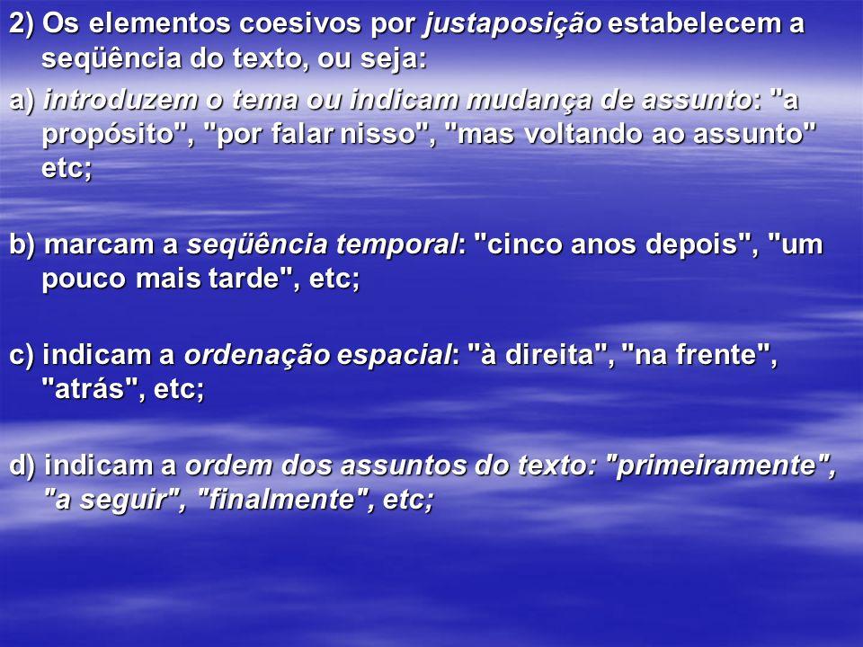 2) Os elementos coesivos por justaposição estabelecem a seqüência do texto, ou seja: