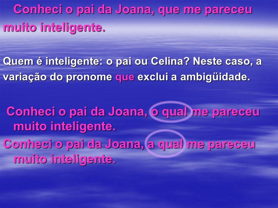 Conheci o pai da Joana, que me pareceu muito inteligente.