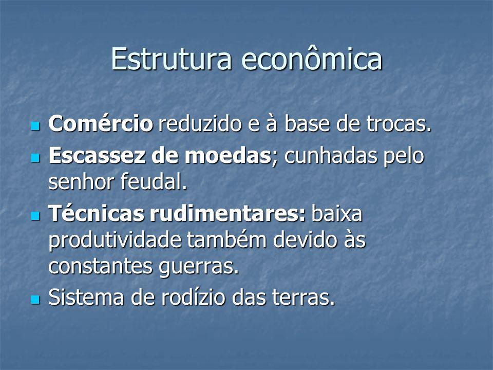 Estrutura econômica Comércio reduzido e à base de trocas.