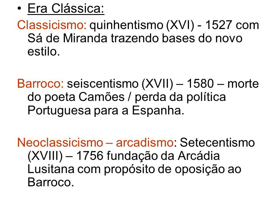 Era Clássica:Classicismo: quinhentismo (XVI) - 1527 com Sá de Miranda trazendo bases do novo estilo.
