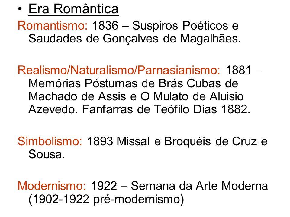 Era RomânticaRomantismo: 1836 – Suspiros Poéticos e Saudades de Gonçalves de Magalhães.
