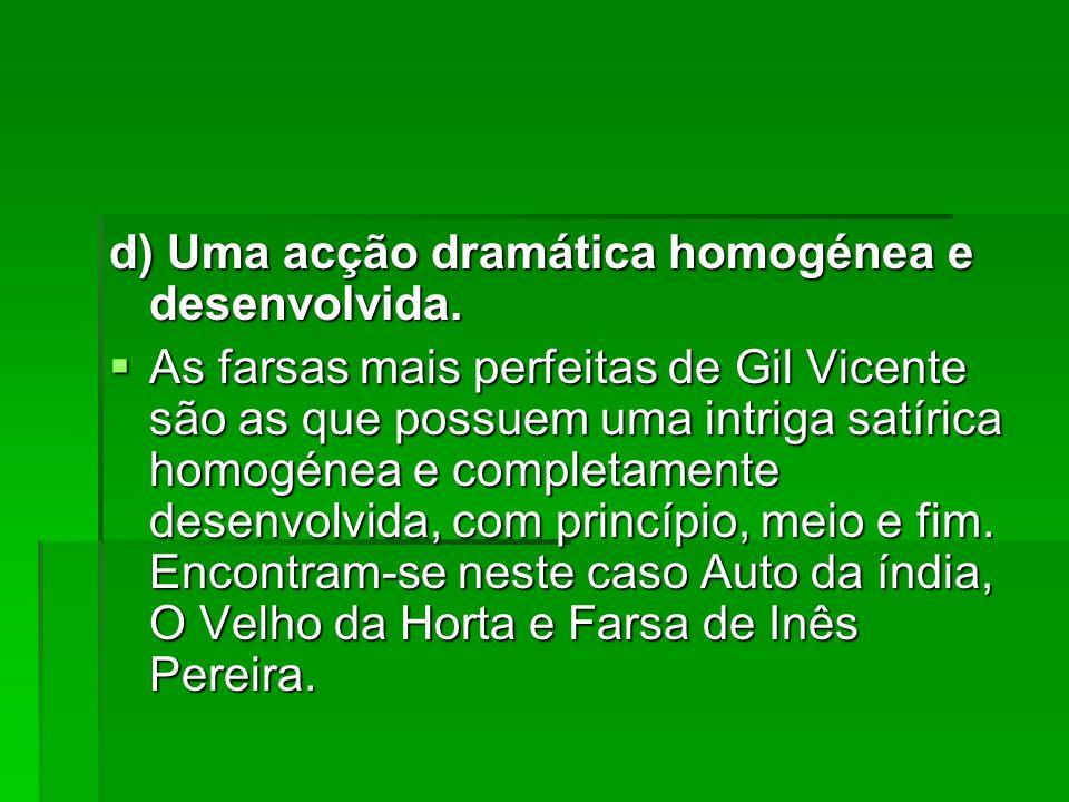 d) Uma acção dramática homogénea e desenvolvida.