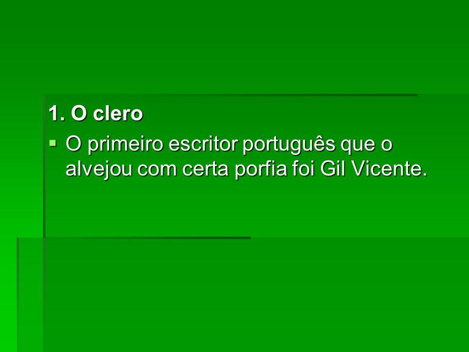 1. O clero O primeiro escritor português que o alvejou com certa porfia foi Gil Vicente.
