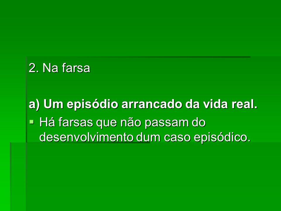 2. Na farsa a) Um episódio arrancado da vida real.