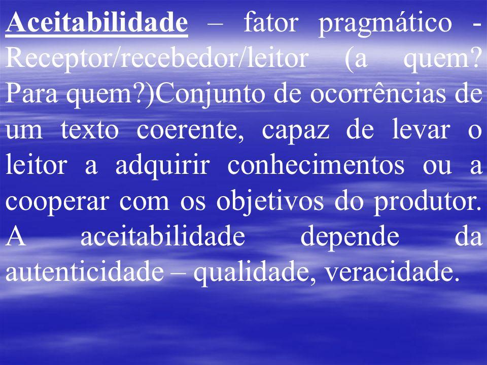 Aceitabilidade – fator pragmático - Receptor/recebedor/leitor (a quem