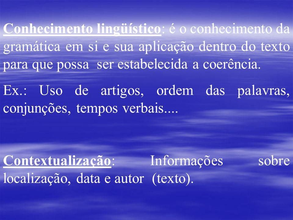 Conhecimento lingüístico: é o conhecimento da gramática em si e sua aplicação dentro do texto para que possa ser estabelecida a coerência.