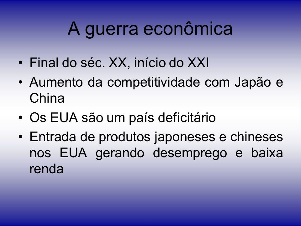 A guerra econômica Final do séc. XX, início do XXI