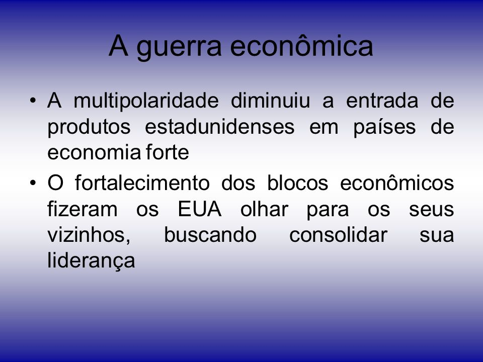 A guerra econômica A multipolaridade diminuiu a entrada de produtos estadunidenses em países de economia forte.