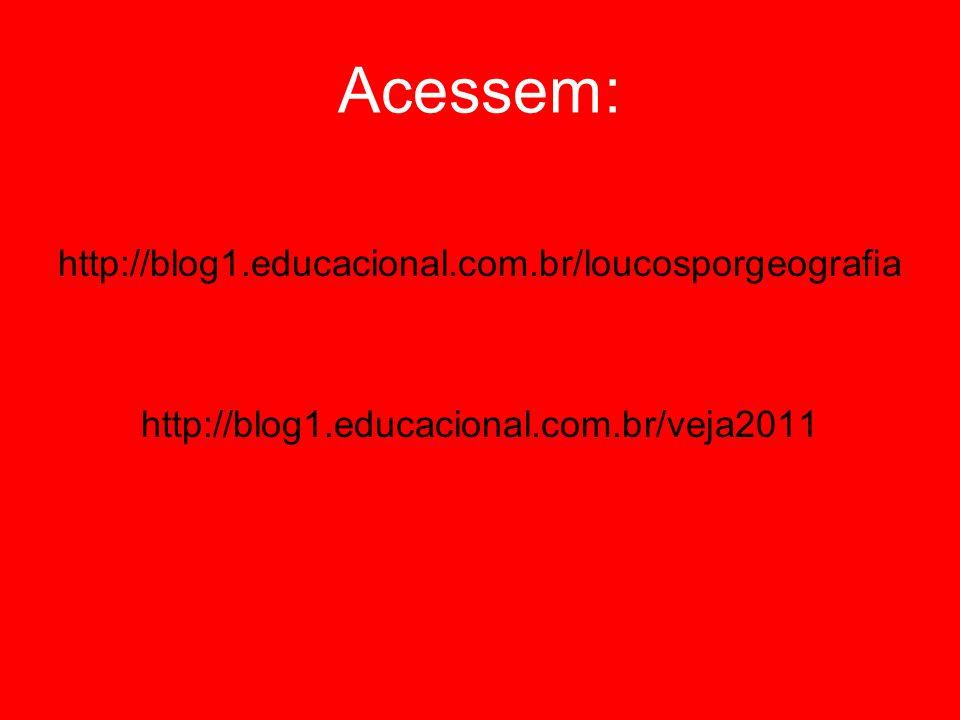Acessem: http://blog1.educacional.com.br/loucosporgeografia