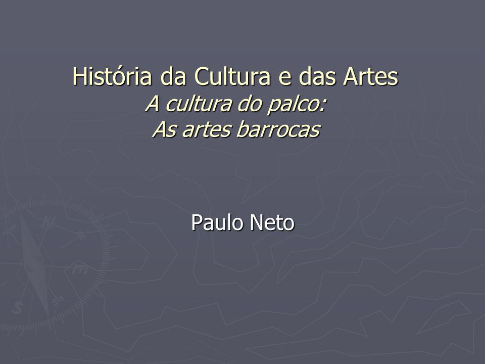 História da Cultura e das Artes A cultura do palco: As artes barrocas
