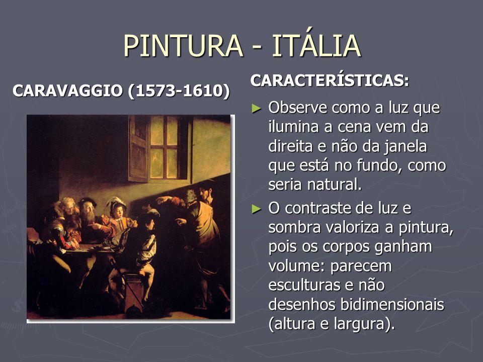PINTURA - ITÁLIA CARAVAGGIO (1573-1610) CARACTERÍSTICAS: