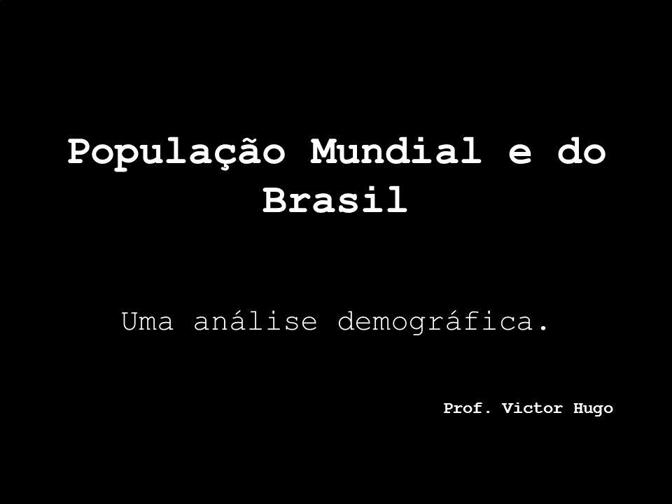 População Mundial e do Brasil