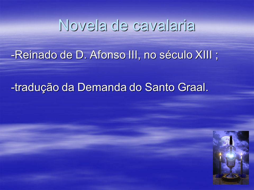 Novela de cavalaria -Reinado de D. Afonso III, no século XIII ;