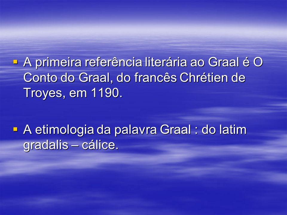 A primeira referência literária ao Graal é O Conto do Graal, do francês Chrétien de Troyes, em 1190.