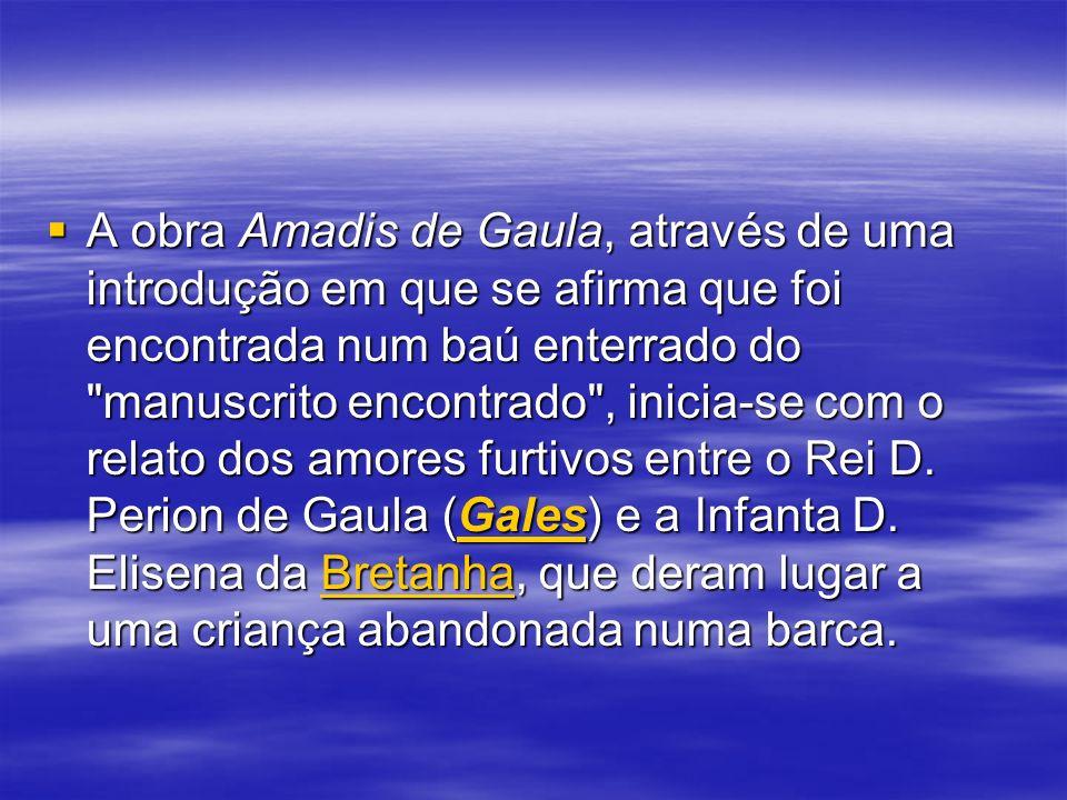 A obra Amadis de Gaula, através de uma introdução em que se afirma que foi encontrada num baú enterrado do manuscrito encontrado , inicia-se com o relato dos amores furtivos entre o Rei D.