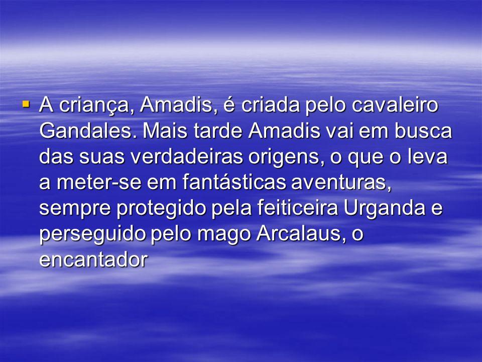 A criança, Amadis, é criada pelo cavaleiro Gandales