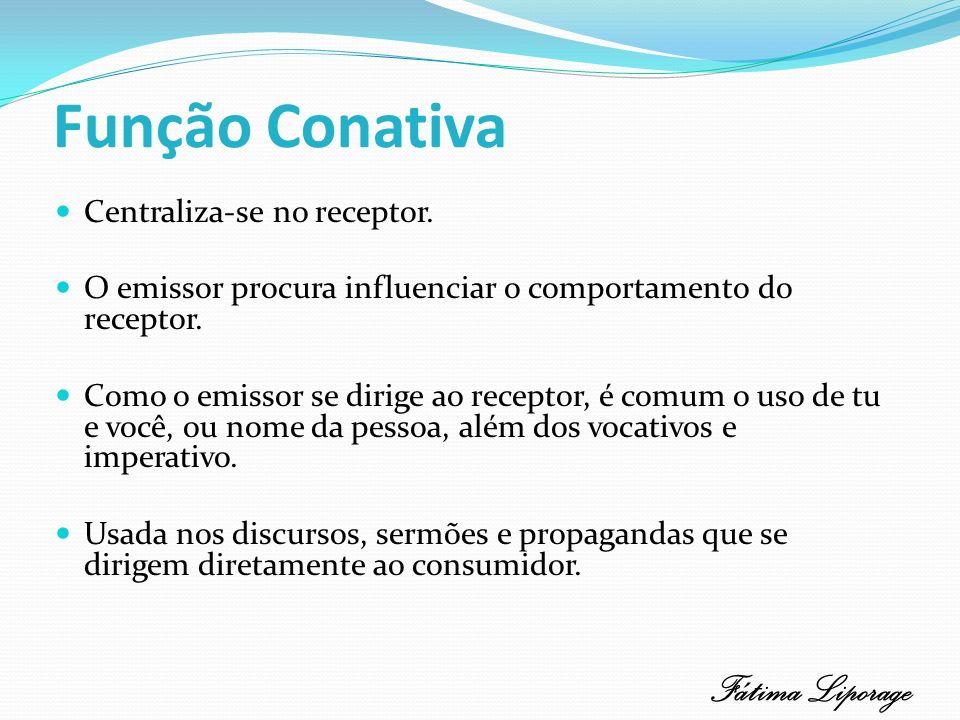 Função Conativa Fátima Liporage Centraliza-se no receptor.
