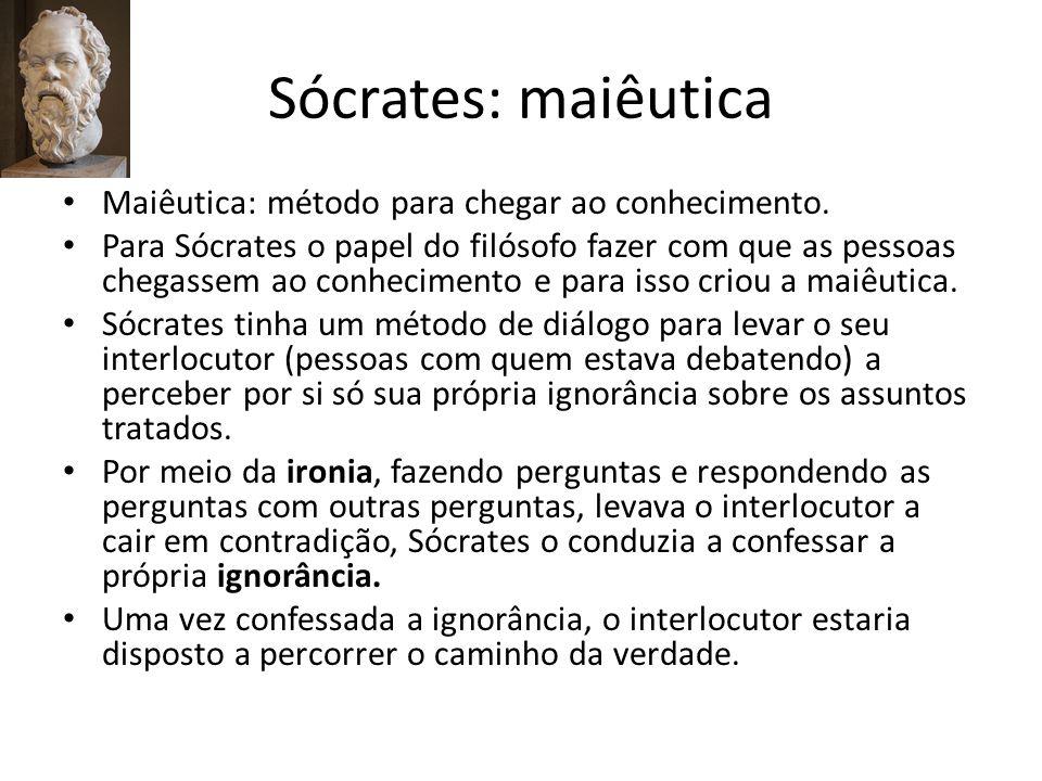 Sócrates: maiêutica Maiêutica: método para chegar ao conhecimento.