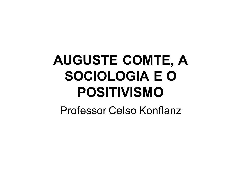 AUGUSTE COMTE, A SOCIOLOGIA E O POSITIVISMO