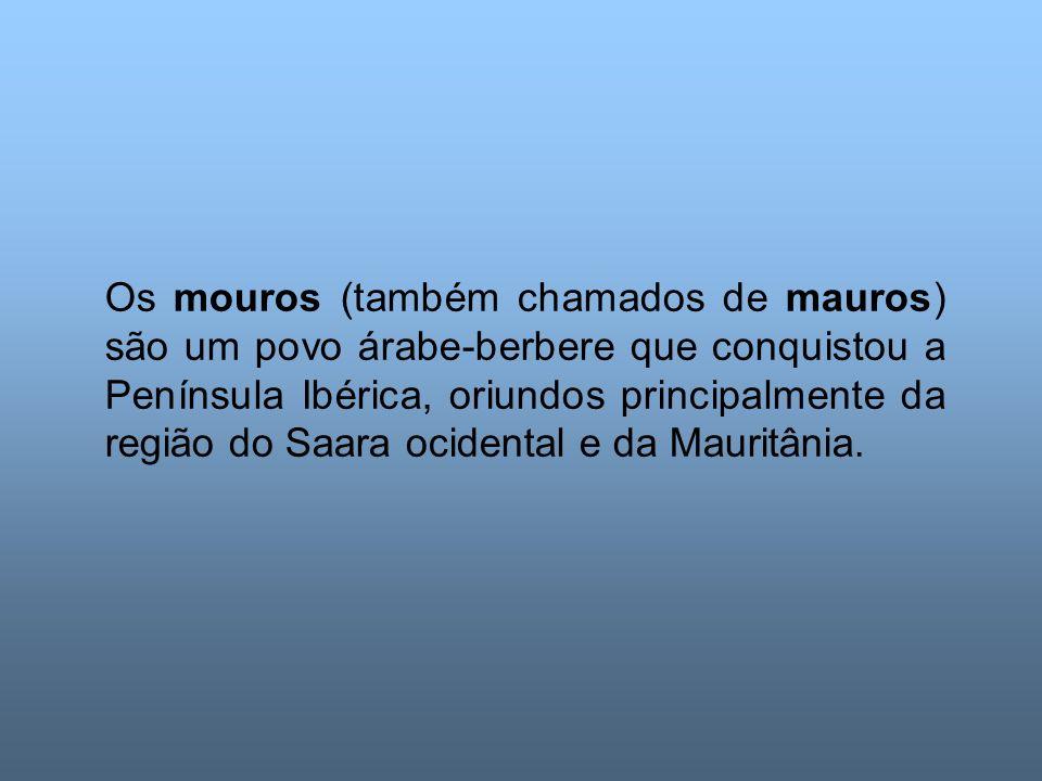 Os mouros (também chamados de mauros) são um povo árabe-berbere que conquistou a Península Ibérica, oriundos principalmente da região do Saara ocidental e da Mauritânia.
