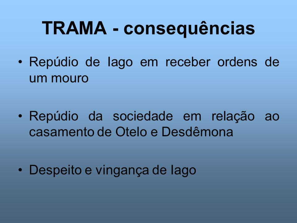 TRAMA - consequências Repúdio de Iago em receber ordens de um mouro