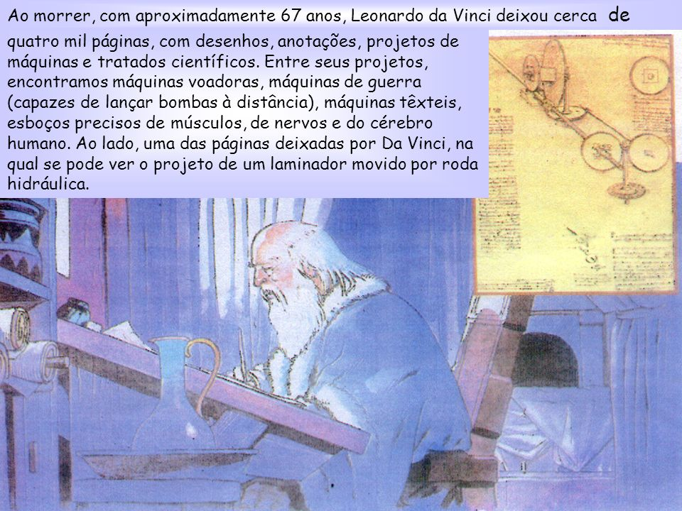 Ao morrer, com aproximadamente 67 anos, Leonardo da Vinci deixou cerca de