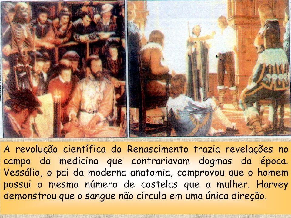 A revolução científica do Renascimento trazia revelações no campo da medicina que contrariavam dogmas da época.