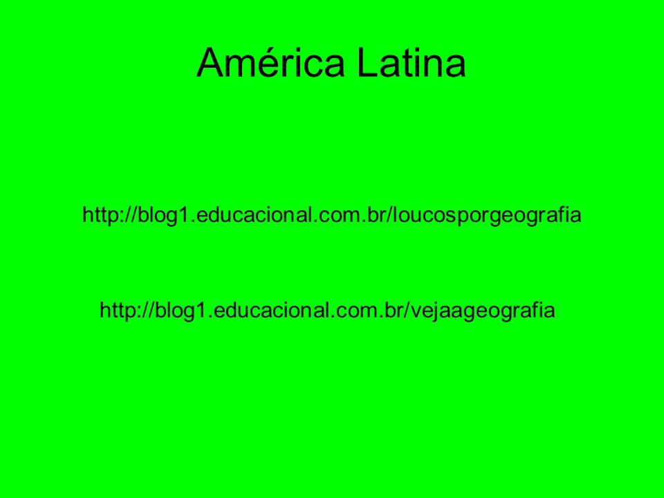 América Latina http://blog1.educacional.com.br/loucosporgeografia