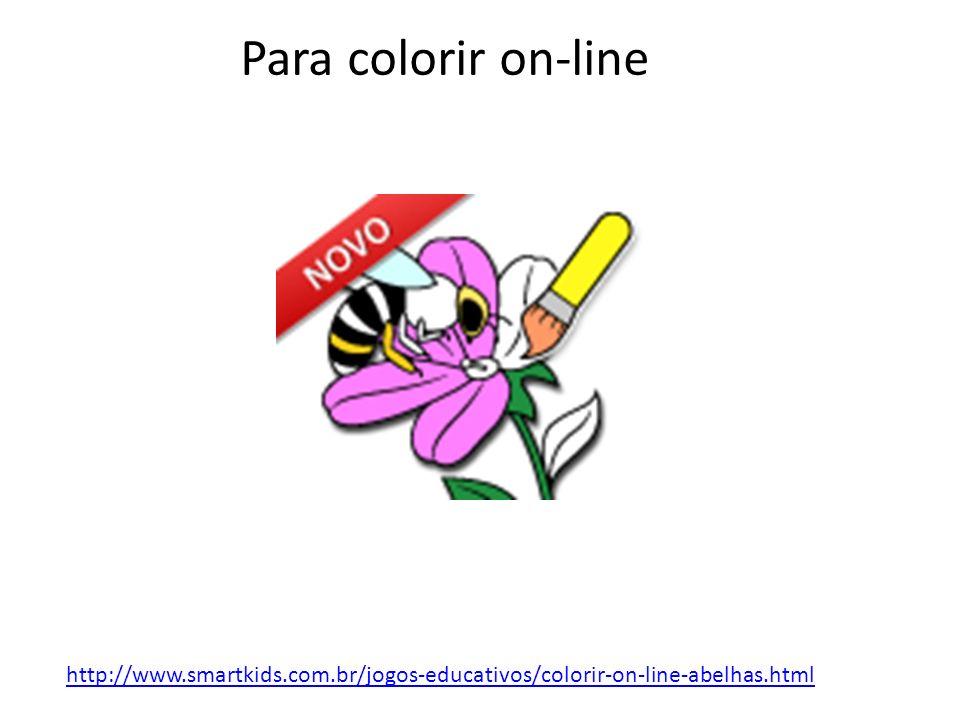 Para colorir on-line http://www.smartkids.com.br/jogos-educativos/colorir-on-line-abelhas.html