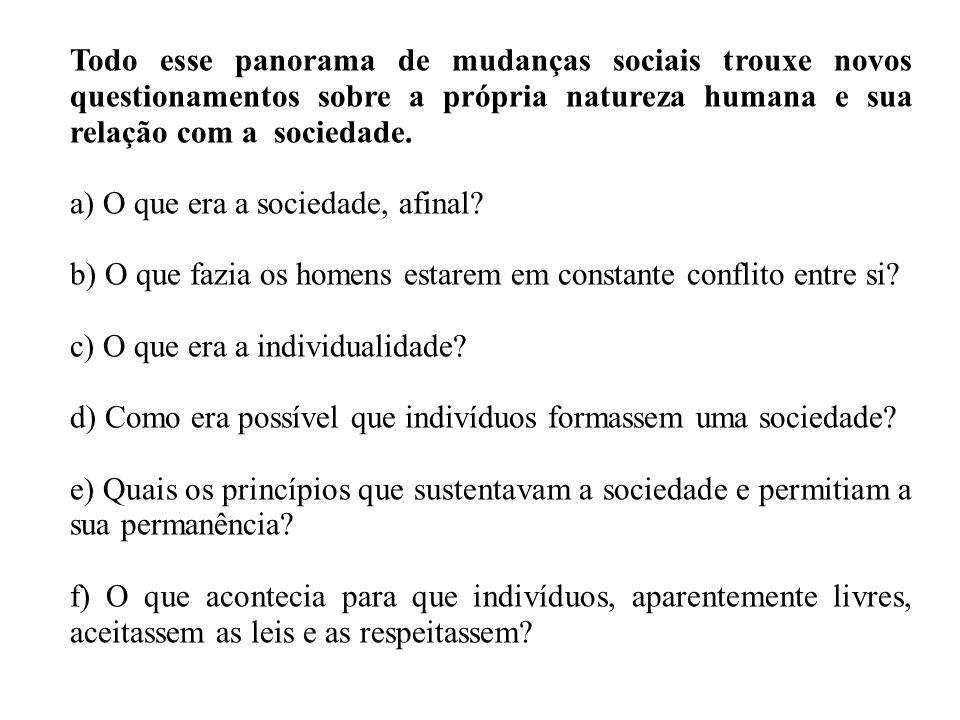 Todo esse panorama de mudanças sociais trouxe novos questionamentos sobre a própria natureza humana e sua relação com a sociedade.