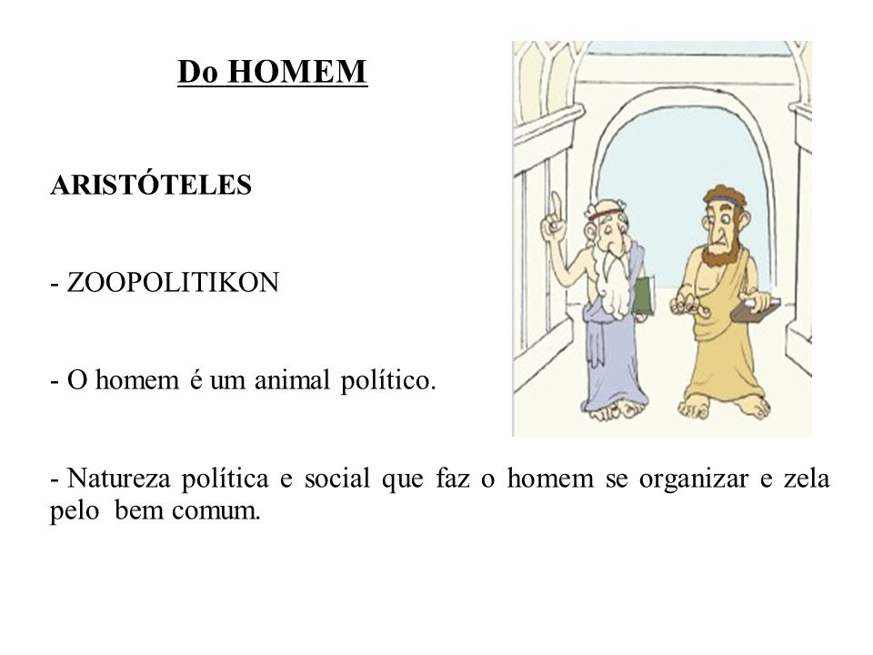 Do HOMEM ARISTÓTELES - ZOOPOLITIKON O homem é um animal político.