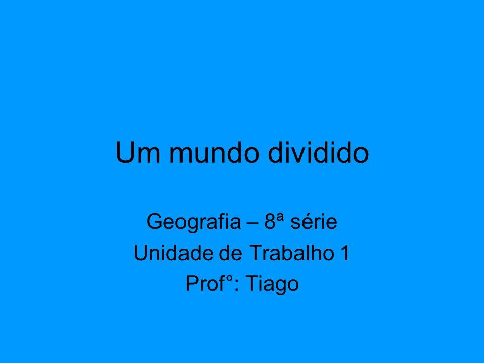 Geografia – 8ª série Unidade de Trabalho 1 Prof°: Tiago